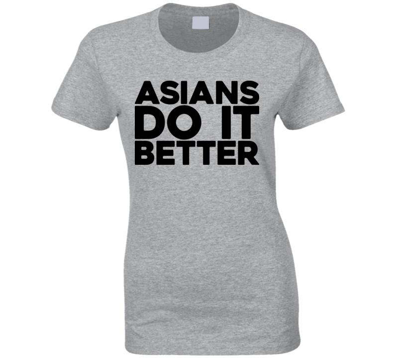 Asians Do It Better T Shirt