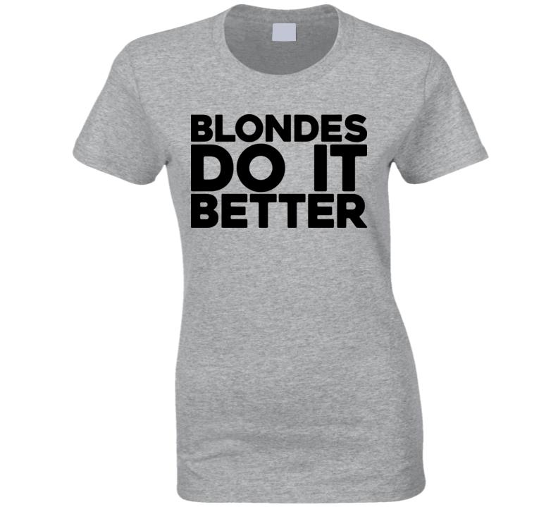 Blondes Do It Better T Shirt