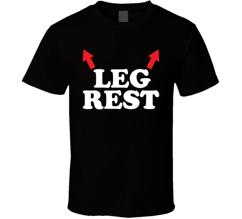 Leg Rest T Shirt