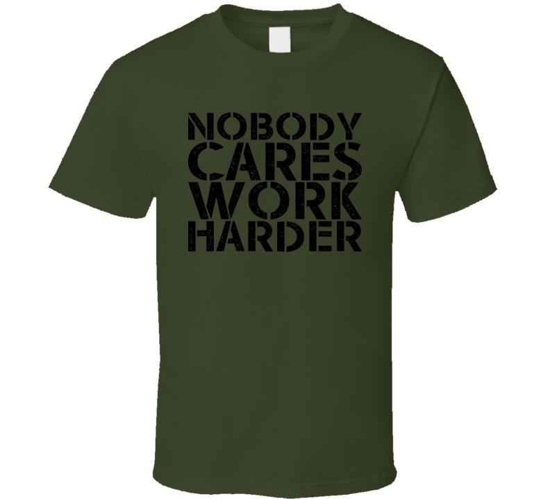 Nobody Cares Work Harder Worn Look T Shirt