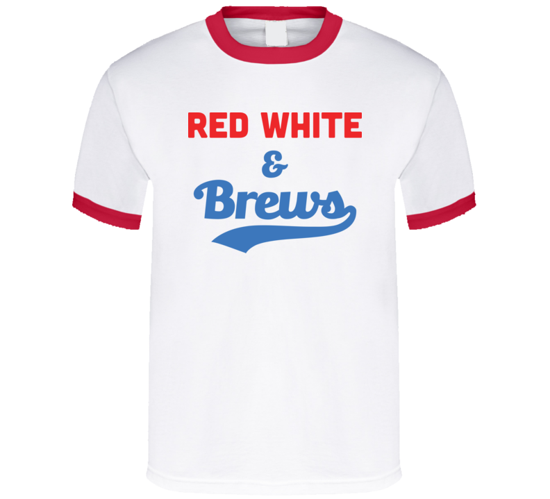 Red White And Brews T Shirt