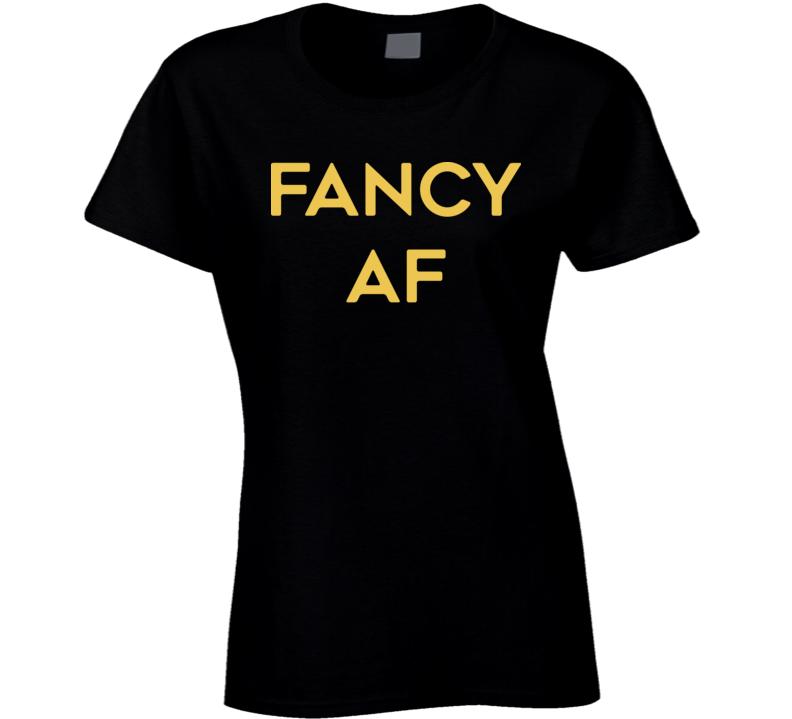 Fancy AF T Shirt
