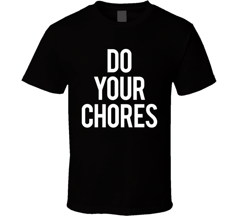 Do Your Chores T Shirt