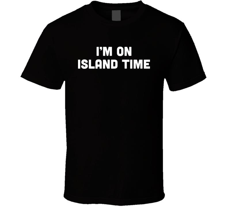 I'm On Island Time T Shirt