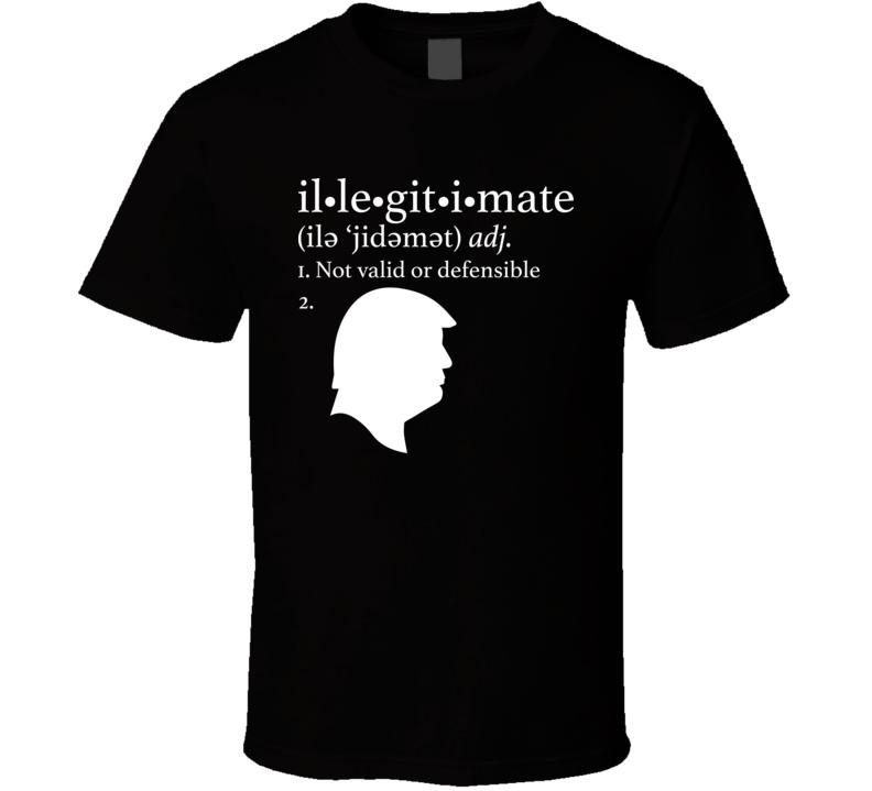 Donald Trump Illegitimate President T Shirt