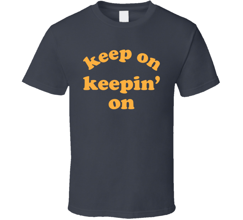 Keep On Keepin' On Atlanta T Shirt