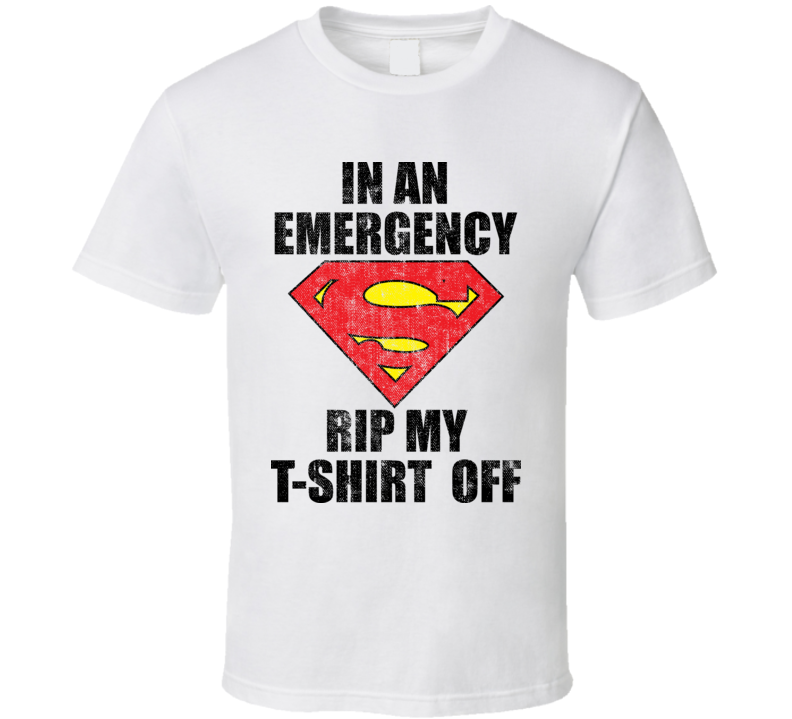 Superman In An Emergency Rip My T Shirt Off Worn Look