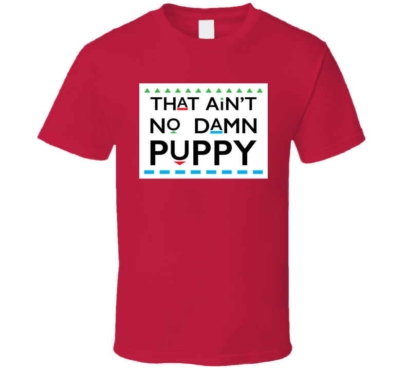 That Ain't No Damn Puppy Martin Tv Show T Shirt
