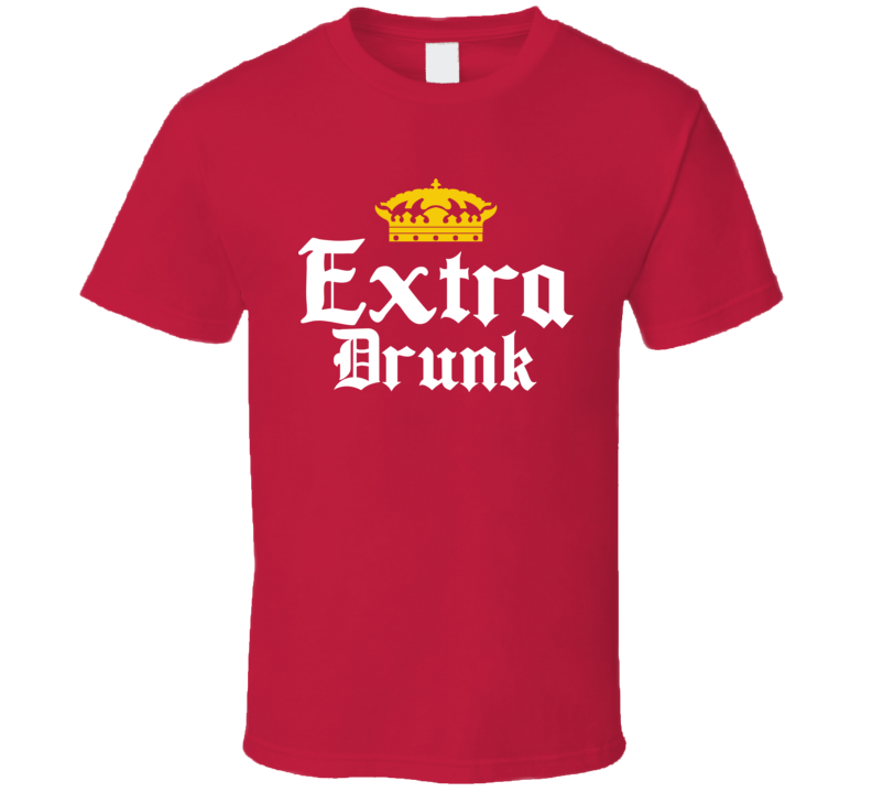 Extra Drunk Corona Beer Parody Drinking Bar Crawl T Shirt