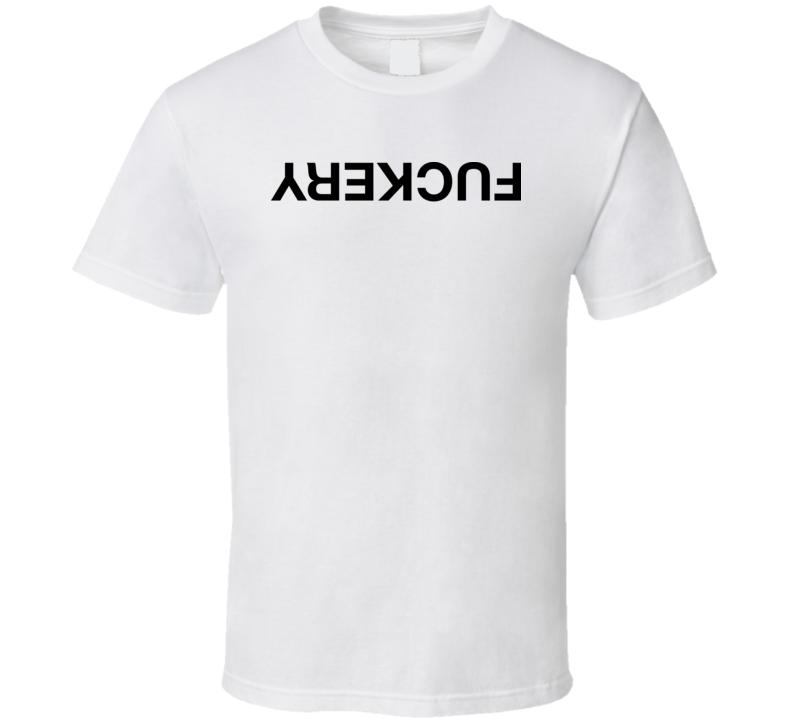 Fuckery T Shirt