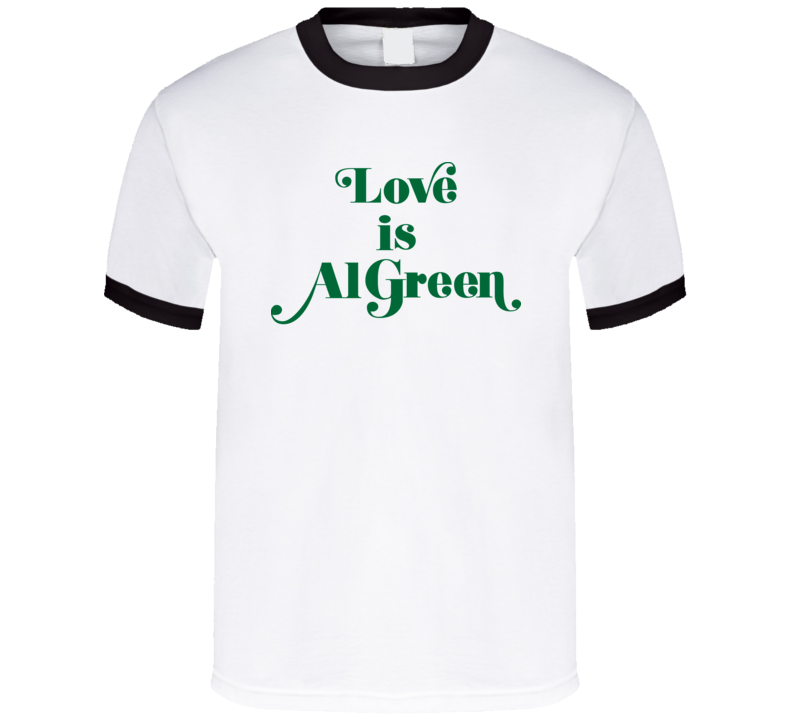 Love Is Al Green T Shirt
