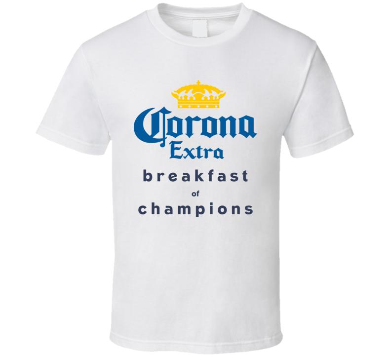 Corona Extra Breakfast Of Champions Funny Beer Fan T Shirt