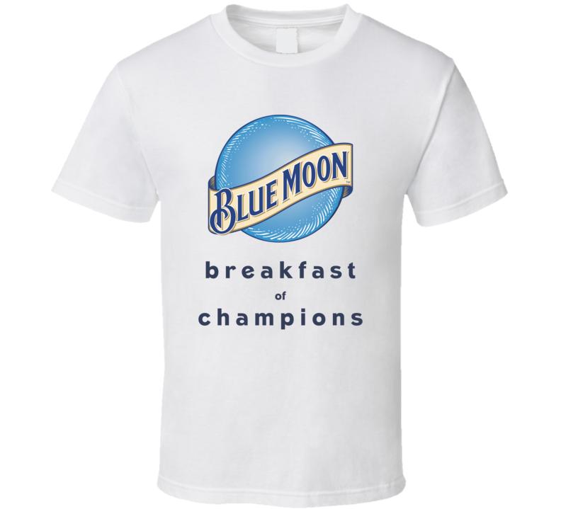 Blue Moon Breakfast Of Champions Funny Beer Fan T Shirt