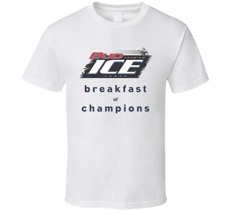 Bud Ice Breakfast Of Champions Funny Beer Fan T Shirt