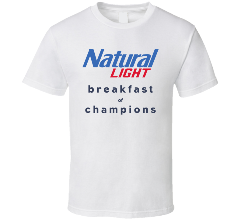 Natural Light Breakfast Of Champions Funny Beer Fan T Shirt
