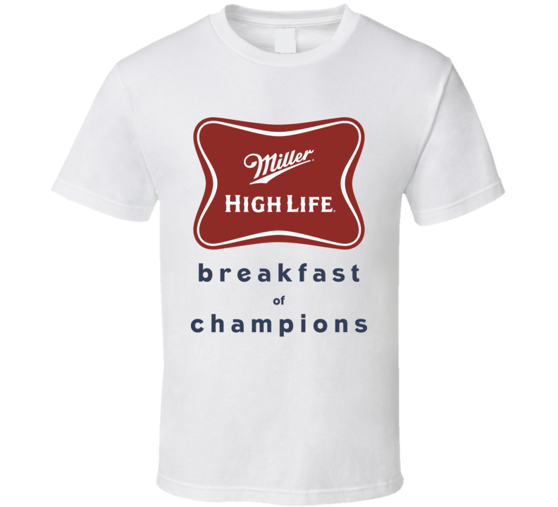 Miller High Life Breakfast Of Champions Funny Beer Fan T Shirt