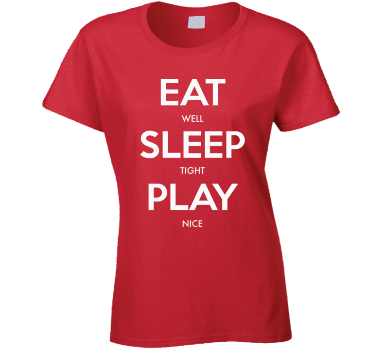 Eat Well Sleep Tight Play Nice T Shirt