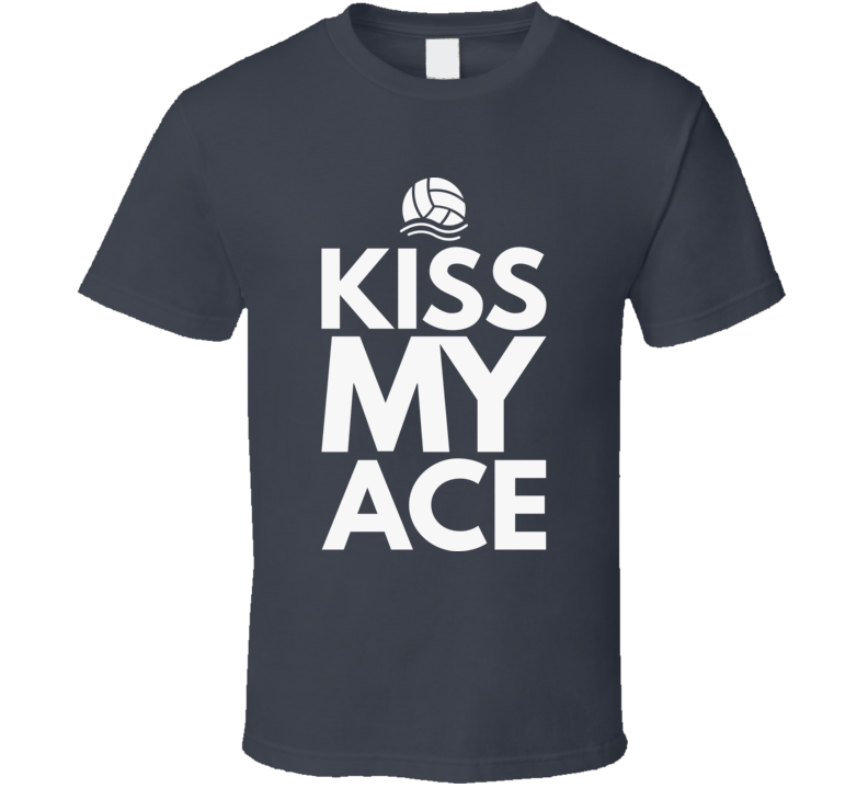 Kiss My Ace Volleyball T Shirt