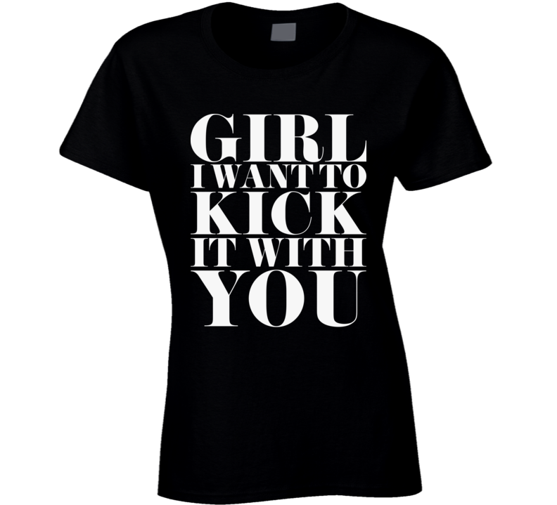 Girl I Want To Kick It With You Black T Shirt