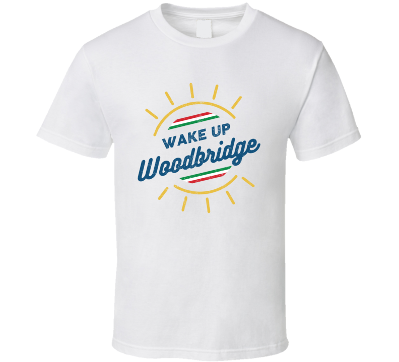 Wake Up Woodbridge T Shirt