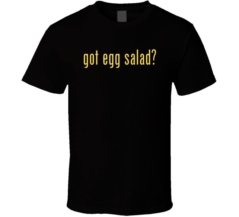 Got Egg Salad T Shirt