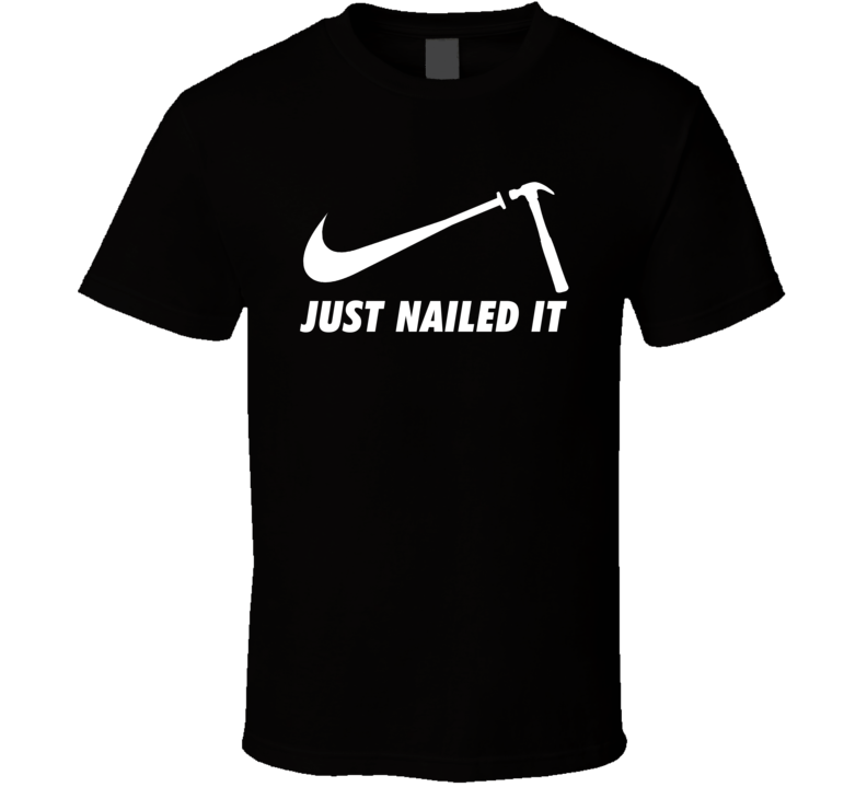 Just Nailed It Funny Hammer Swoosh Parody T Shirt