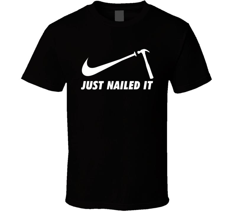 Just Nailed It Funny Hammer Swoosh Parody T Shirt