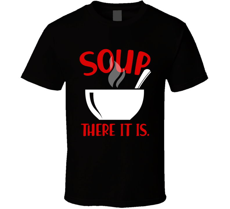 Soup There It Is Hot Bowl T Shirt
