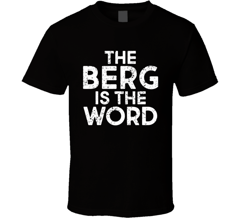 The Berg Is The Word T Shirt
