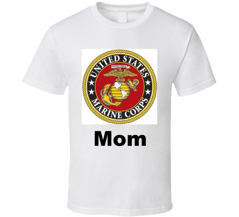 Marine Mom T Shirt Military Gift Mother's Day Son Daughter