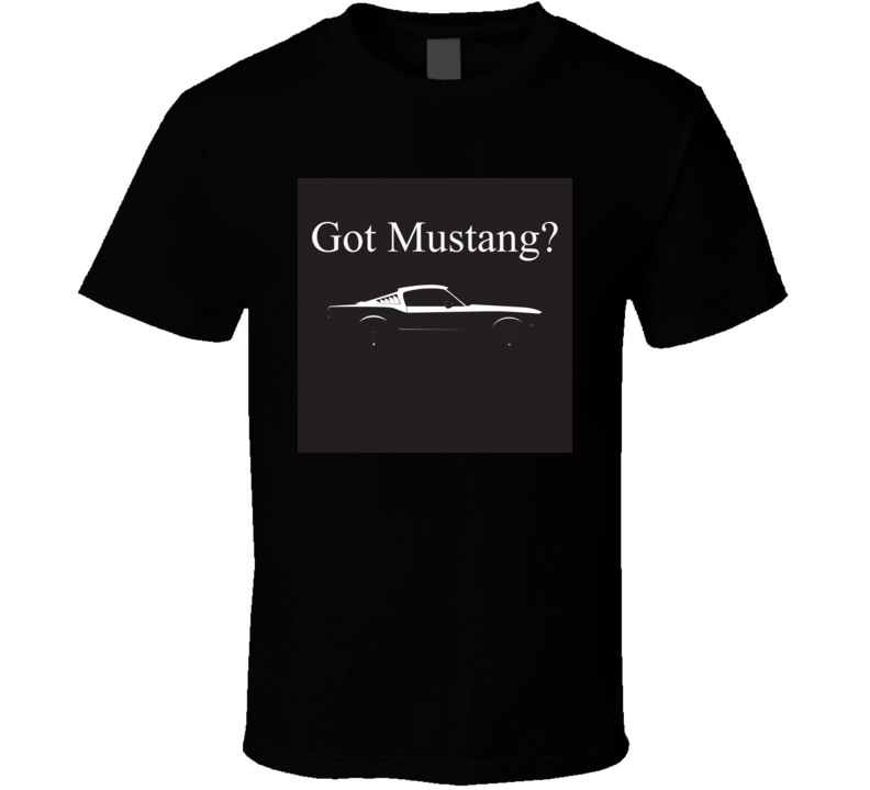 Got Mustang? T Shirt Fastback Car Cars Father's  Day Gift Ford
