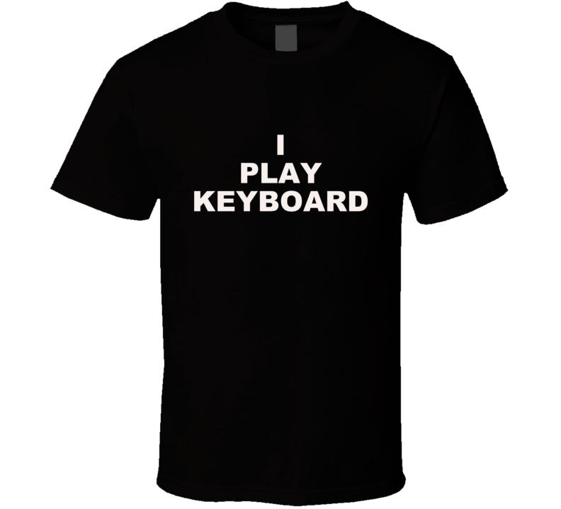 I Play Keyboard T Shirt Gift Music Musician Band