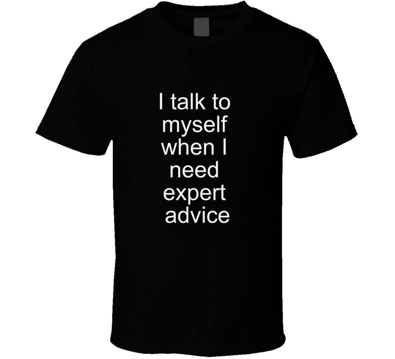I Talk to Myself Expert Advice T Shirt Funny Gift