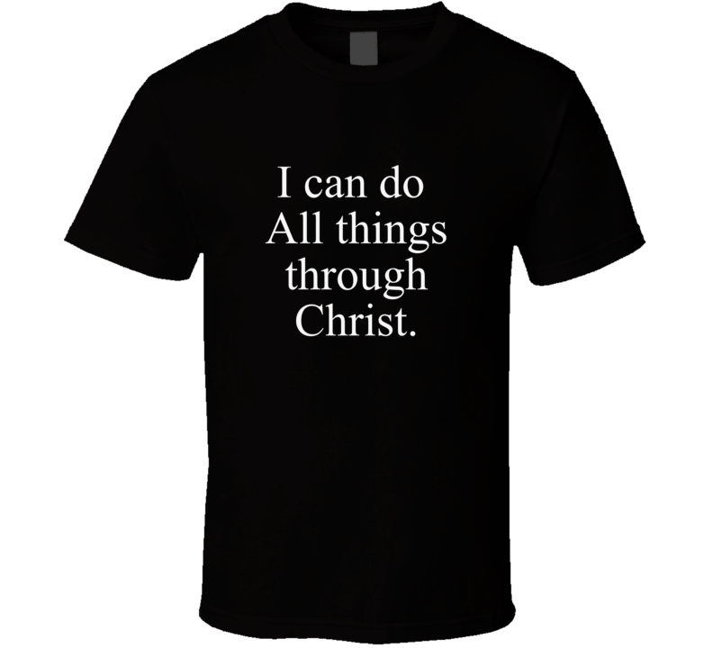 I Can Do All Things Through Christ T Shirt Christian Witness Testimony Gift Bible Verse Scripture