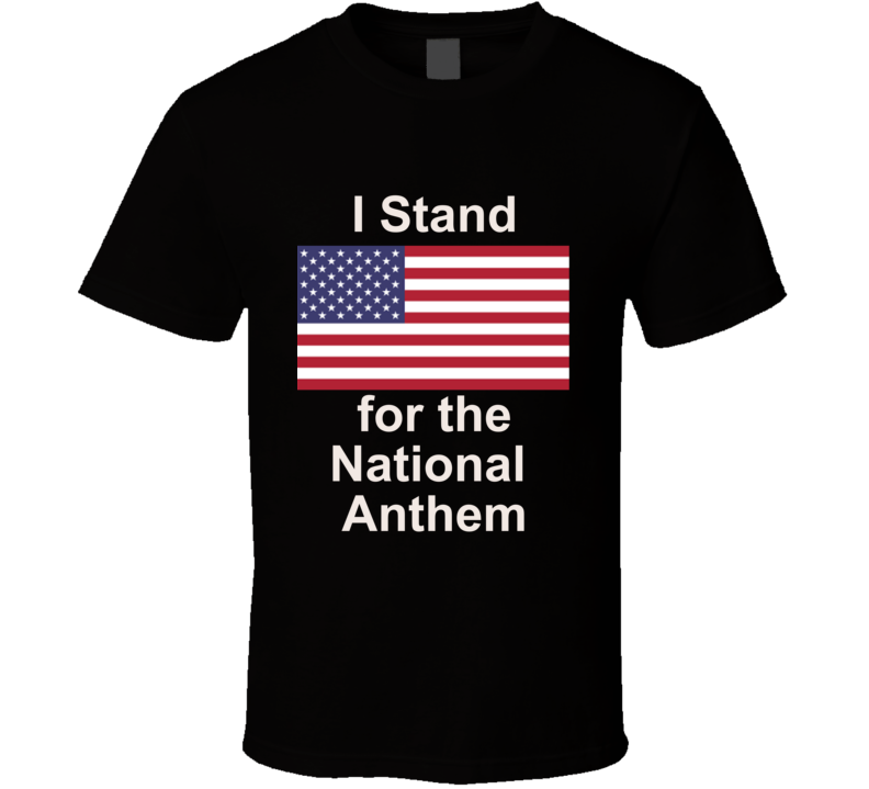 I Stand For The National Anthem T Shirt Flag Political  Patriotic Gift