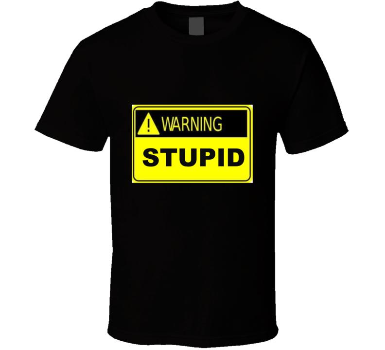 Warning Label Stupid T Shirt Funny Gift