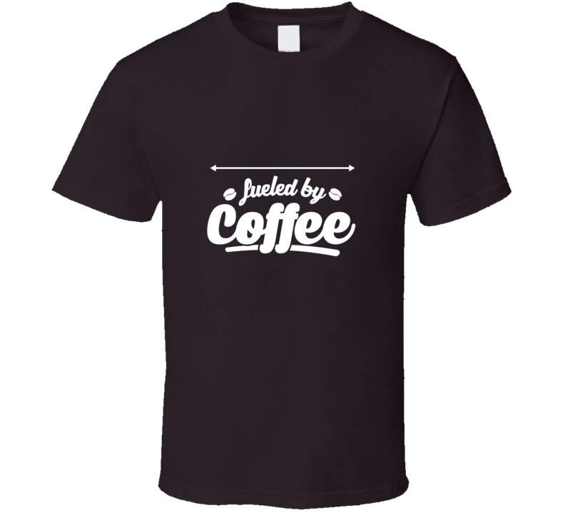 Customizeable Fueled By Coffee T Shirt Funny Gift Personalized