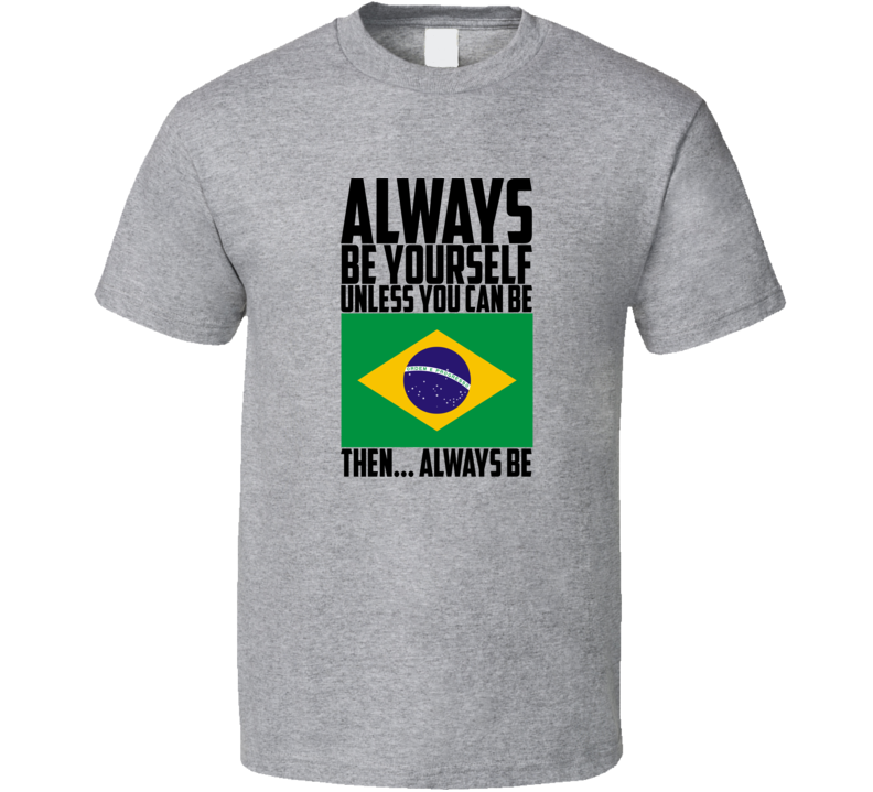 Always Be Yourself Brazil World Cup Customizeable T Shirt Gift  Soccer