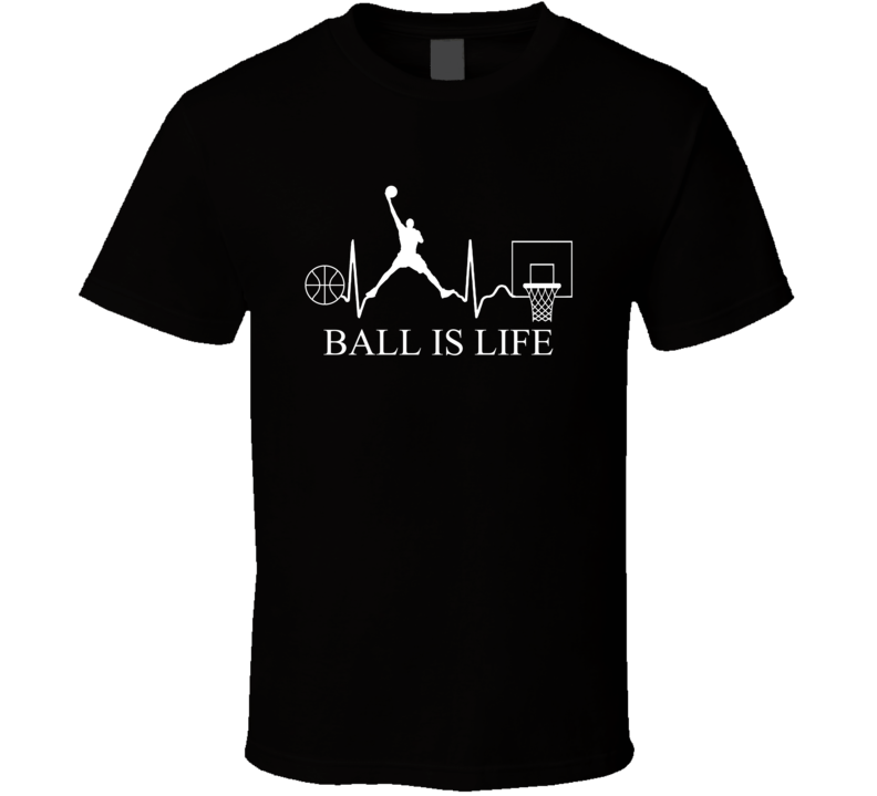 Ball Is Life T Shirt Basketball Gift Father's Day Mother's