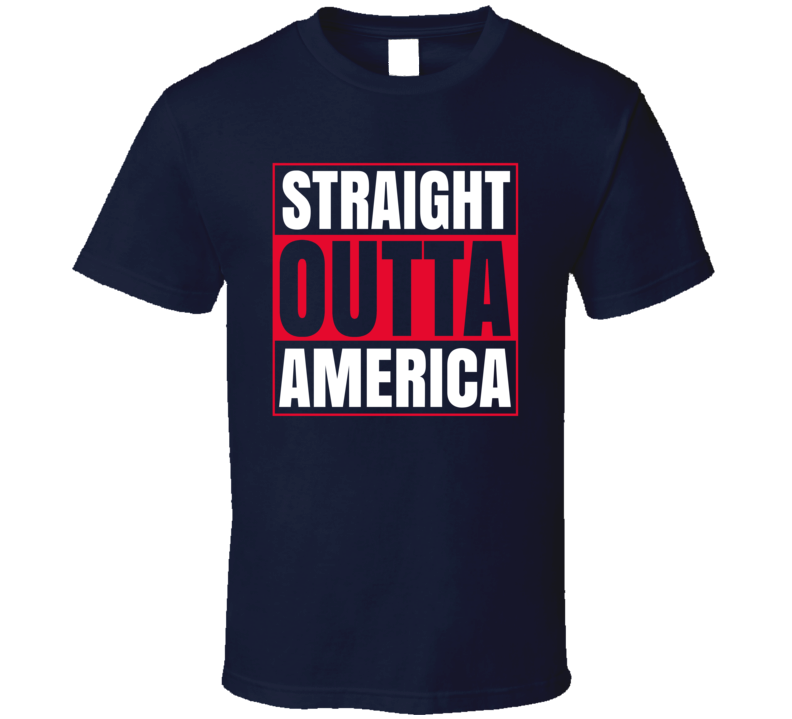 Straight Outta America T Shirt Patriotic Gift