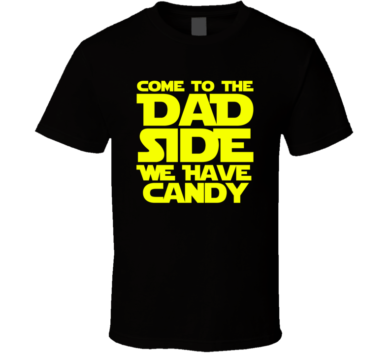 Come to the Dad Side We Have Candy T Shirt Gift Satr Wars Spoof Father's Day