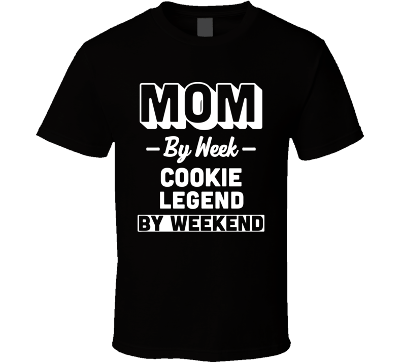 Mom by Week Cookie Legend By Weekend  T Shirt Mother's Day Gift
