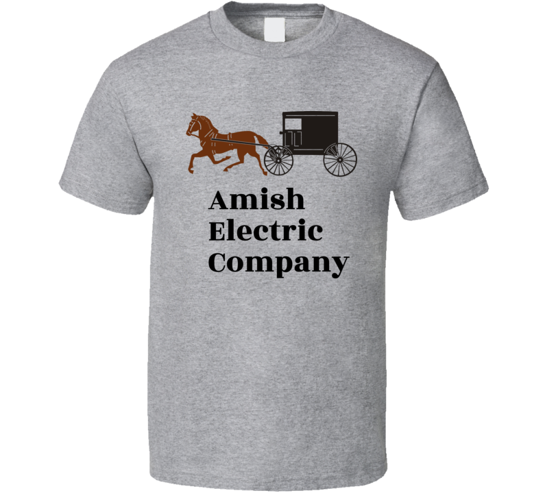 Amish Electric Company T Shirt Funny Gift Horse Buggy