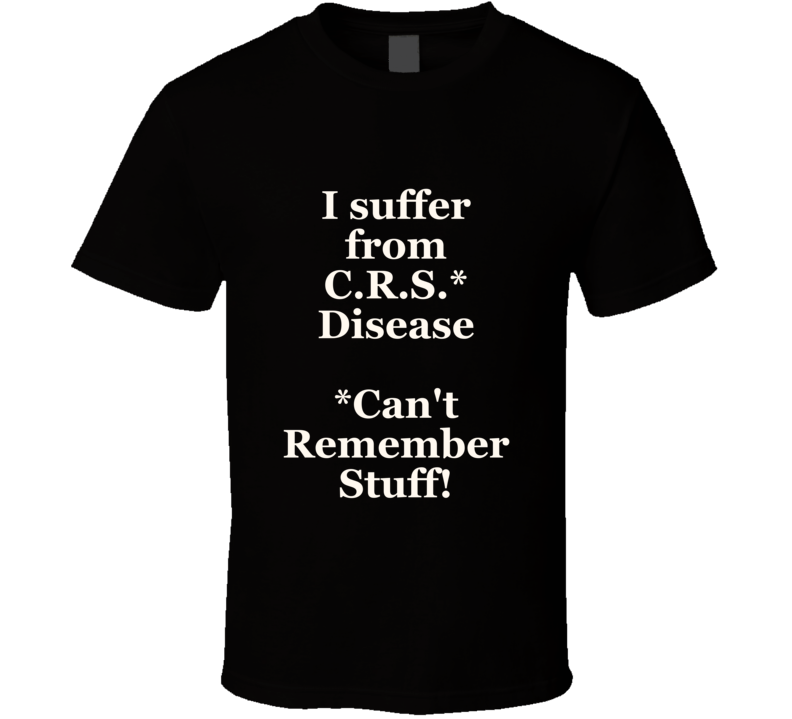 C R S Cant Remember Stuff T Shirt Funny Gift