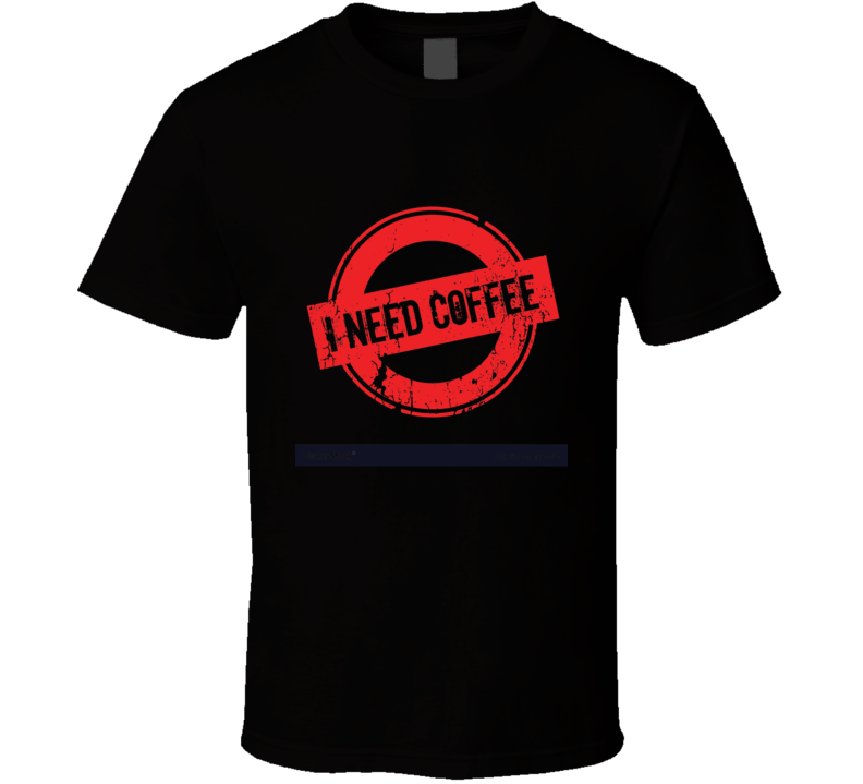 I Need Coffee T Shirt Gift Father's Mother's Day