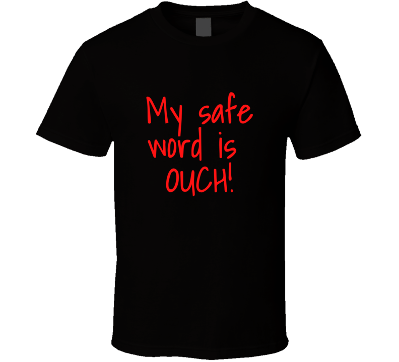 My Safe Word Is Ouch T Shirt BDSM Fetish Gift Funny Adult