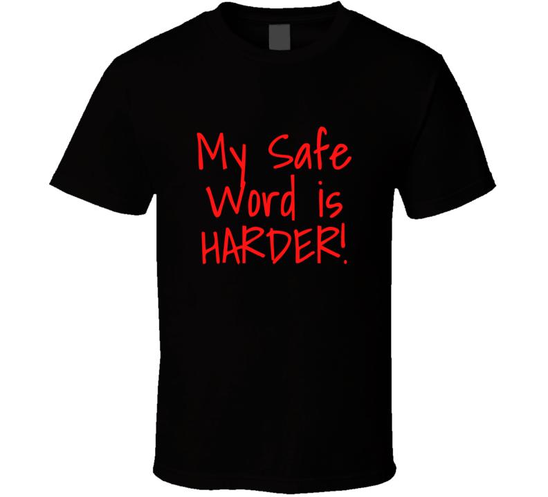 My Safe Word Is Harder T Shirt BDSM Fetish Gift Adult