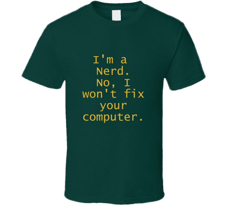 I'm a Nerd No, I Won't Fix Your Computer T Shirt Geek Gift Father's Day
