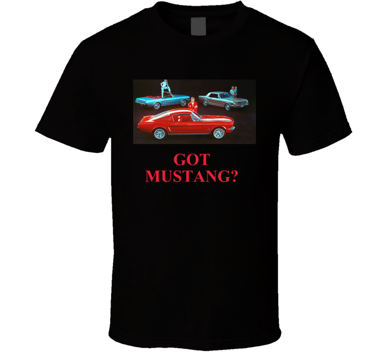Got Mustang? T Shirt Father's  Mother's  Day Gift Cars Car Ford Fastback