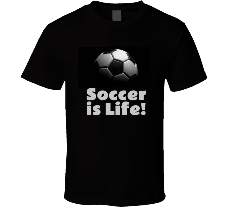 Soccer Is Life  Black T Shirt Ball Gift Football Father's Mother's Day